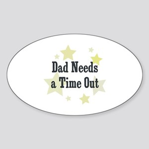 Dad Needs a Time Out Oval Sticker