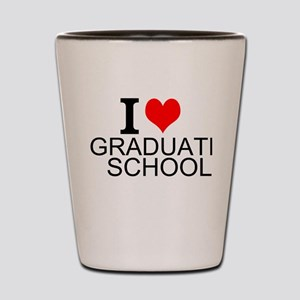 I Love Graduate School Shot Glass