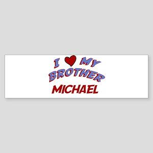 I Love My Brother Michael Bumper Sticker