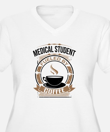 Medical Student Fueled By Coffee Plus Size T-Shirt