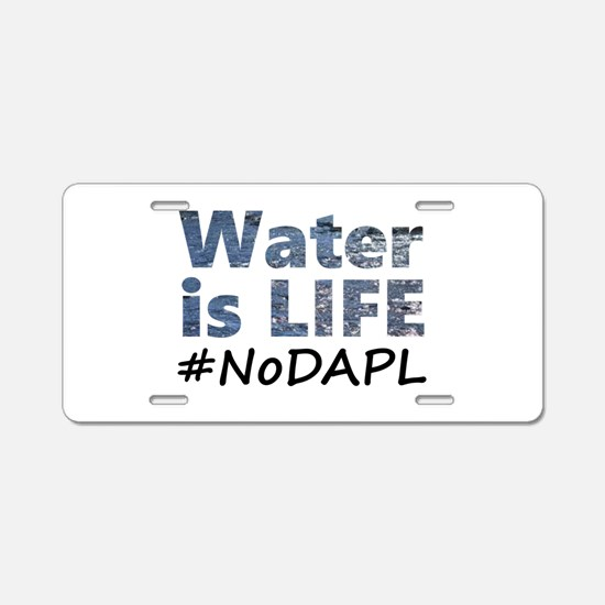 Water is Life - #NoDAPL Aluminum License Plate
