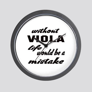 Without Viola life would be a mistake Wall Clock