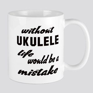 Without Ukulele life would be a mistake Mug