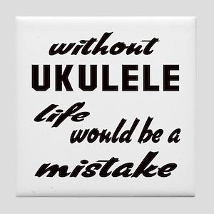 Without Ukulele life would be a mista Tile Coaster