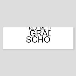 Trust Me, I'm In Grad School Bumper Sticker