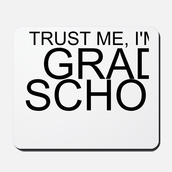 Trust Me, I'm In Grad School Mousepad