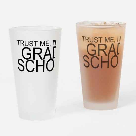 Trust Me, I'm In Grad School Drinking Glass