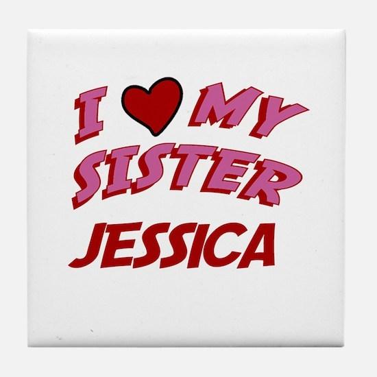 I Love My Sister Jessica Tile Coaster
