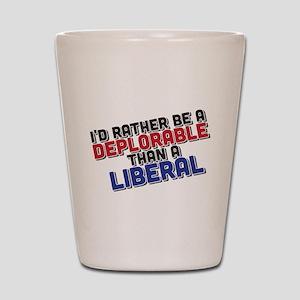 Better Deplorable Than Liberal Shot Glass