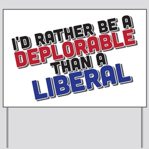 Better Deplorable Than Liberal Yard Sign