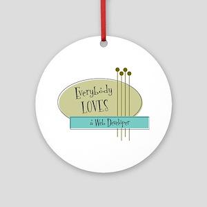 Everybody Loves a Web Developer Ornament (Round)
