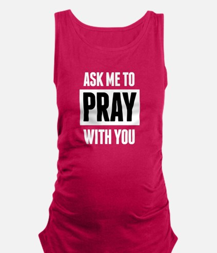 Ask Me to Pray With You Maternity Tank Top