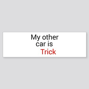 My other car is Trick Bumper Sticker
