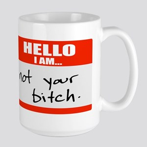 Hello I am Not Your Bitch Mugs