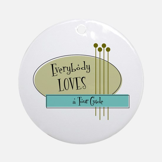 Everybody Loves a Tour Guide Ornament (Round)