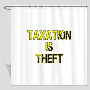 Taxation Is Theft Shower Curtain