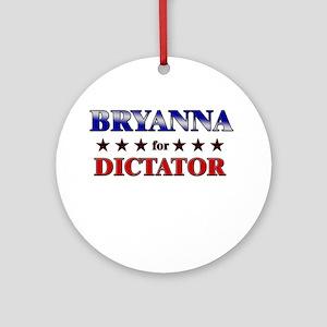 BRYANNA for dictator Ornament (Round)