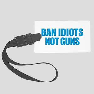 Ban Idiots Large Luggage Tag