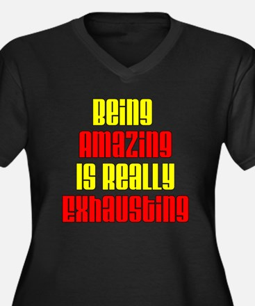 Being Amazing Is Exhausting Plus Size T-Shirt