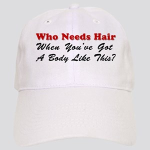 Who Needs Hair Baseball Cap