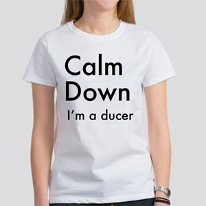 CALM DOWN, I'm a Ducer T-Shirt