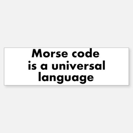 Morse code universal language Bumper Bumper Bumper Sticker