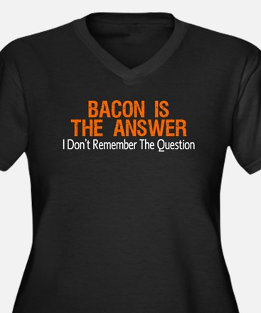 Bacon Is The Answer Plus Size T-Shirt