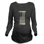 I Served I Stand Long Sleeve Maternity T-Shirt