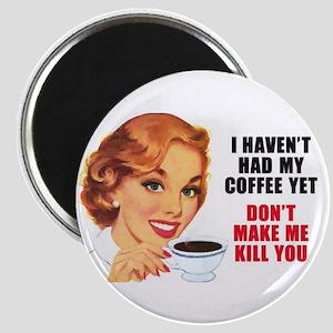 Don't Make Me Kill You Magnet