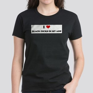 I Love BLACK DICKS IN MY ASS! T-Shirt