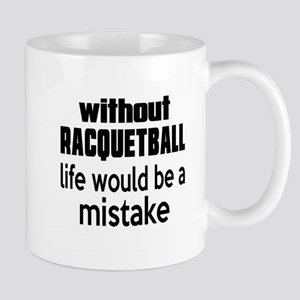 Without Racquetball Life Would Be A Mis Mug