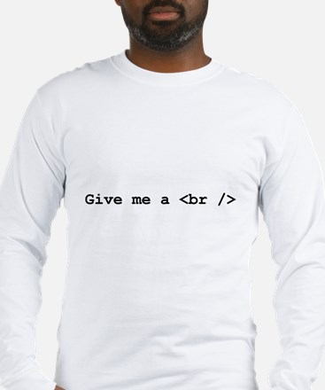 Give me a <br /> Long Sleeve T-Shirt