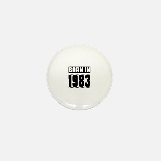 Born In 1983 Birthday Designs Mini Button