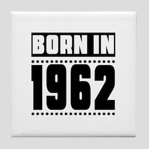 Born In 1962 Birthday Designs Tile Coaster