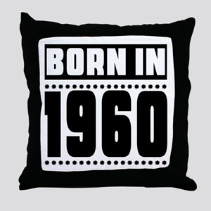 Born In 1960 Birthday Designs Throw Pillow