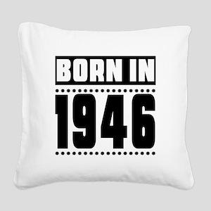 Born In 1946 Birthday Designs Square Canvas Pillow