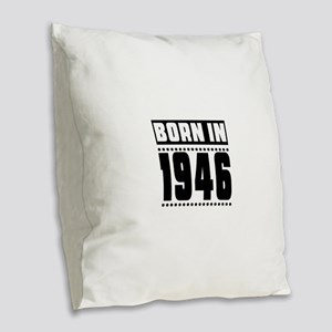 Born In 1946 Birthday Designs Burlap Throw Pillow