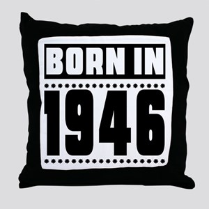 Born In 1946 Birthday Designs Throw Pillow