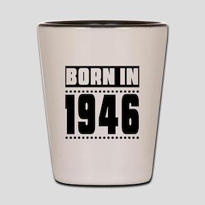 Born In 1946 Birthday Designs Shot Glass