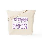 Fibromyalgia is a Pain Tote Bag