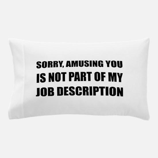 Sorry Amusing Job Description Pillow Case