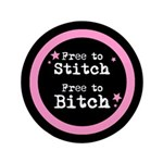 "Free to Stitch - Free to Bitch 3.5"" Button"