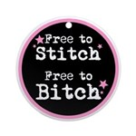 Free to Stitch - Free to Bitch Ornament (Round)