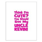 Think I'm Cute? Uncle Kevin Small Poster