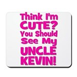 Think I'm Cute? Uncle Kevin Mousepad