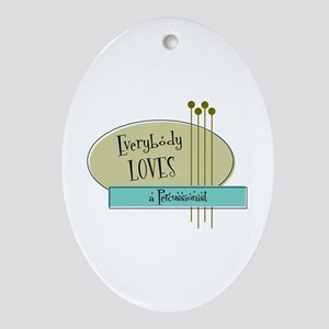 Everybody Loves a Percussionist Oval Ornament