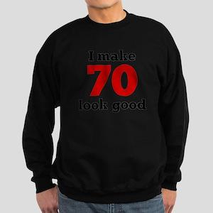 I Make 70 Look Good Sweatshirt