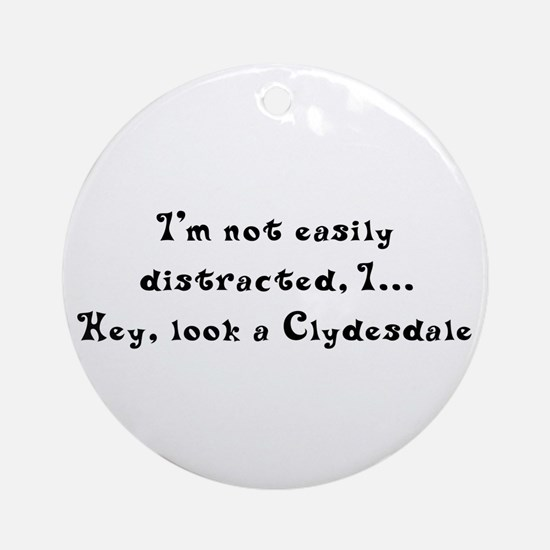 Distracted by Clydesdales Ornament (Round)