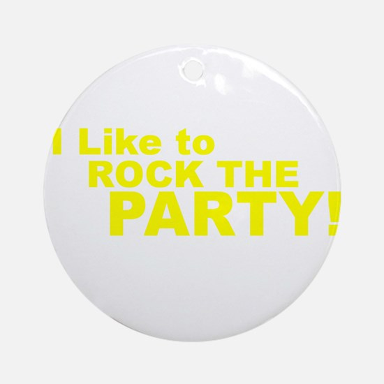 I Like to Rock the Party Ornament (Round)