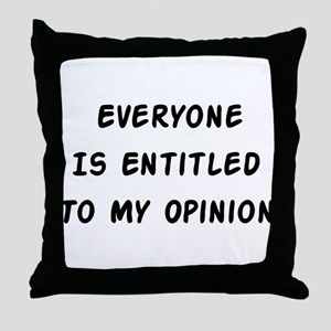 Entitled To My Opinion Throw Pillow